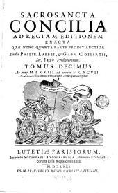 Sacrosancta Concilia Ad Regiam Editionem Exacta: Quae Nunc Quarta Parte Prodit Auctior. Ab anno MLXXIII. ad annum MCXCVII.