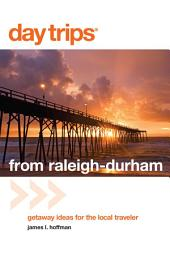 Day Trips® from Raleigh-Durham: Getaway Ideas for the Local Traveler, Edition 4
