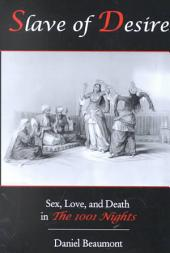 Slave of Desire: Sex, Love, and Death in The 1001 Nights