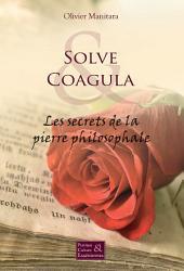 Solve et Coagula: Les secrets de la pierre philosophale