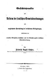 Gesichtspunkte zur Reform der teutschen Gemeindeordnungen, mit vergleichender Beurtheilung der verschiedenen Gesetzgebungen, insbesondere der neuesten k. preußischen und der großherzoglich hessischen Gemeindeordnung