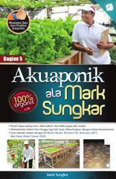 Akuaponik ala Mark Sungkar: (Bag. 5)