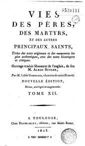 Vies des pères, des martyrs, et des autres principaux saints, tirées des actes originaires...: ouvrage