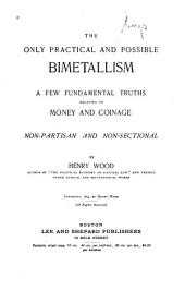 The Only Practical and Possible Bimetallism: A Few Fundamental Truths Relating to Money and Coinage, Non-partisan and Non-sectional
