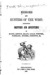 Heroes and Hunters of the West: Comprising Sketches and Adventures of Boone, Kenton, Brady, Logan, Whetzel, Fleehart, Hughes, Johnston, &c