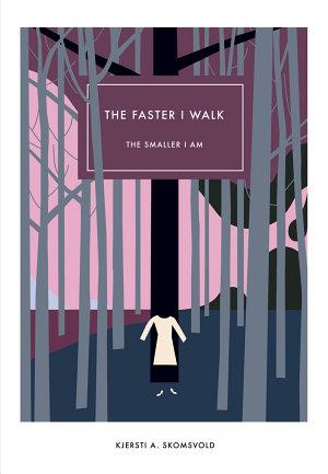The Faster I Walk  The Smaller I Am  Norwegian Literature Series  PDF