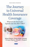 The Journey to Universal Health Insurance Coverage: What Are the Lessons for Uganda and the Other LMIC?