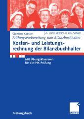 Kosten- und Leistungsrechnung der Bilanzbuchhalter: Mit Übungsklausuren für die IHK-Prüfung, Ausgabe 2