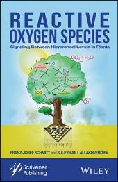 Reactive Oxygen Species: Signaling Between Hierarchical Levels in Plants