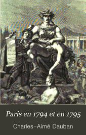 Paris en 1794 Et en 1795: Histoire de la Rue, Du Club, de la Famine