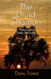 Shaman Pathways - The Druid Shaman: Exploring the Celtic Otherworld