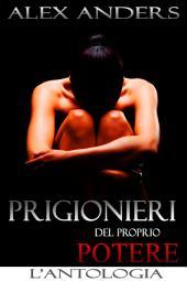 Prigionieri del proprio potere: L'antologia (BDSM, Maschio Alfa Dominante, Donna Eroticamente Passiva)