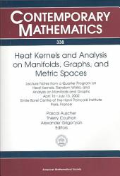 Heat Kernels and Analysis on Manifolds, Graphs, and Metric Spaces: Lecture Notes from a Quarter Program on Heat Kernels, Random Walks, and Analysis on Manifolds and Graphs : April 16-July 13, 2002, Emile Borel Centre of the Henri Poincaré Institute, Paris, France