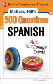 McGraw-Hill's 500 Spanish Questions: Ace Your College Exams: 3 Reading Tests + 3 Writing Tests + 3 Mathematics Tests
