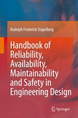 Handbook of Reliability  Availability  Maintainability and Safety in Engineering Design PDF