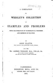 A Companion to Wrigley's Collection of Examples and Problems, being illustrations of mathematical processes and methods of solution
