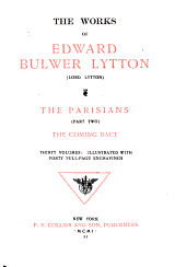 The Works of Edward Bulwer Lytton: The Parisians, pt. 2. The coming race
