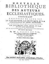 Nouvelle bibliothèque des auteurs ecclésiastiques, contenant l'histoire de leur vie, le catalogue, la critique et la chronologie de leurs ouvrages: Volume7