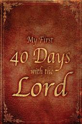My First 40 Days with the Lord