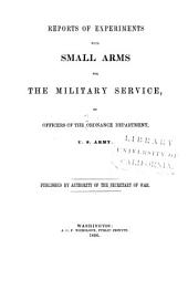Reports of experiments with small arms for the military services: by officers of the Ordnance Department, U. S. Army