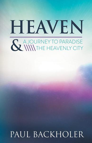 Heaven – A Journey to Paradise and the Heavenly City