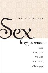 Sex Expression And American Women Writers 1860 1940 Book PDF