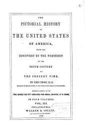 The Pictorial History of the United States of America: From the Discovery by the Northmen in the Tenth Century to the Present Time, Volumes 3-4