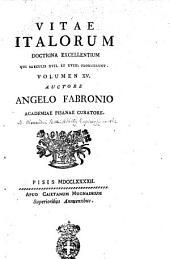 Vitae Italorum doctrina excellentium qui saeculis 17. et 18. floruerunt. Volumen 1. [-20] auctore Angelo Fabronio Academiae Pisanae curatore: 15