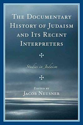 The Documentary History of Judaism and Its Recent Interpreters PDF