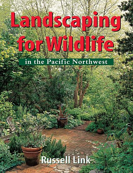 Landscaping for Wildlife in the Pacific Northwest PDF