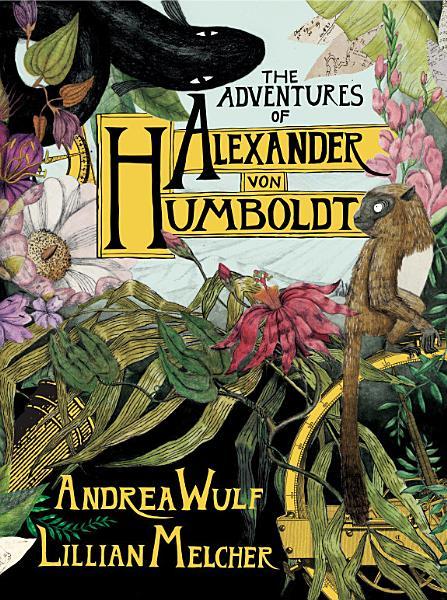 Download The Adventures of Alexander Von Humboldt Book