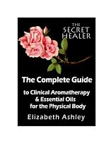 The Complete Guide To Clinical Aromatherapy and Essential Oils for The Physical Body PDF