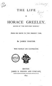 """The Life of Horace Greeley: Editor of """"The New-York Tribune"""", from His Birth to the Present Time"""