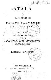 Atala ó los amores de dos salvages en el desierto: novela escrita en frances por Francisco Augusto