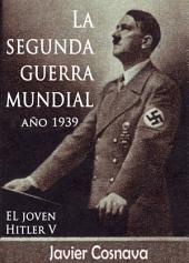 EL JOVEN HITLER 5: La Segunda Guerra Mundial, año 1939