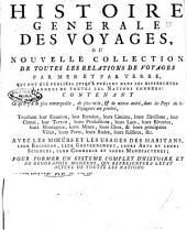 Histoire generale des voyages, ou nouvelle collection de toutes les relations de voyages par mer et par terre, publiées jusqu'à present dans les différentes langues ..