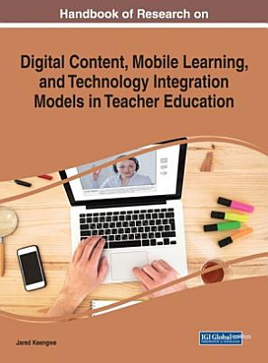 Handbook of Research on Digital Content  Mobile Learning  and Technology Integration Models in Teacher Education PDF