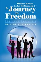 William Morton   a k a Williamstein     A Journey to Freedom PDF