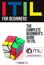 ITIL for Beginners: The Complete Beginner's Guide to ITIL: Edition 2