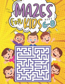Mazes For Kids Ages 6 8 PDF