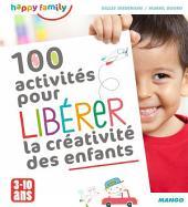 100 activités pour libérer la créativité des enfants: De 3 à 10 ans