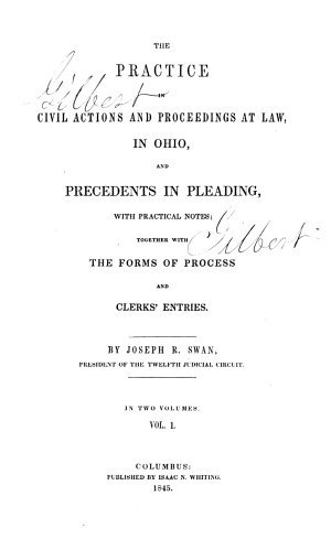 The Practice in Civil Actions and Proceedings at Law  in Ohio  and Precedents in Pleading  with Practical Notes