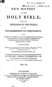 A New History of the Holy Bible: From the Beginning of the World, to the Establishment of Christianity. With Answers to Most of the Controverted Questions, Dissertations Upon the Most Remarkable Passages, and a Connection of Profane History All Along. To which are Added, Notes, Explaining Difficult Texts, Rectifying Mis-translations, and Reconciling Seeming Contradictions, Volume 3
