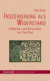 Inszenierung als Widerstand: Bildkörper und Körperbild bei Paul Klee