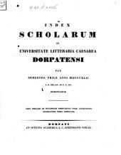 Index scholarum in Universitate Litteraria Caesarea Dorpatensi ... habendarum: 1842, 1. Sem