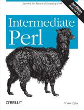 Intermediate Perl: Beyond The Basics of Learning Perl, Edition 2