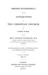 Origines Ecclesiasticae; Or the Antiquities of the Christian Church and Other Works: In Nine Volumes, Volume 2