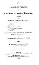 A Practical Treatise on the Law Concerning Lunatics, Idiots, and Persons of Unsound Mind