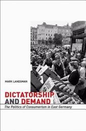 Dictatorship and Demand: The Politics of Consumerism in East Germany