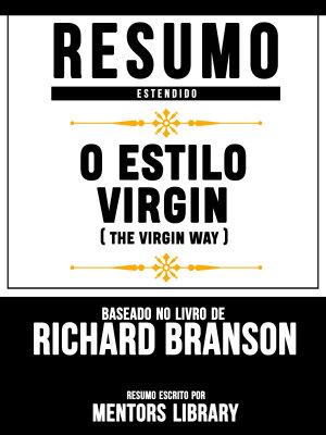 Resumo Estendido  O Estilo Virgin  The Virgin Way    Baseado No Livro De Richard Branson PDF